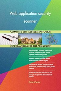 Web application security scanner All-Inclusive Self-Assessment - More than 680 Success Criteria, Instant Visual Insights, Comprehensive Spreadsheet Dashboard, Auto-Prioritized for Quick Results de la marque The Art of Service image 0 produit